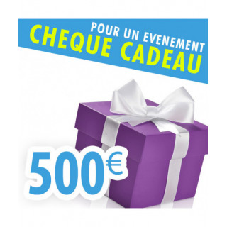 CHEQUE CADEAU 500€...